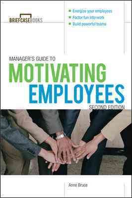 Manager's Guide to Motivating Employees By Bruce, Anne